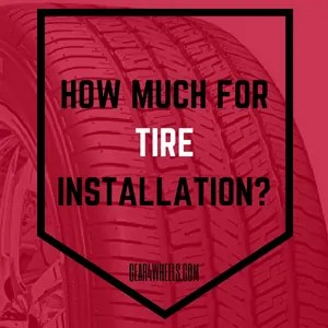 HOW MUCH FOR TIRE INSTALLATION