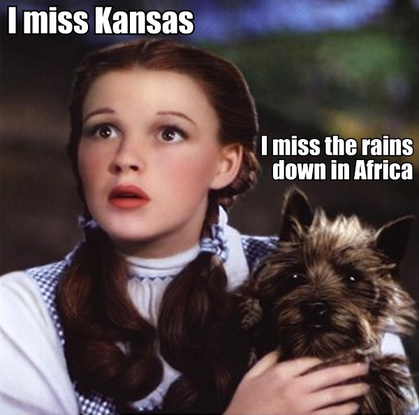 i-miss-kansas-i-miss-the-rains-down-in-Africa-Wizard-of-Oz-Dorothy-and-Toto