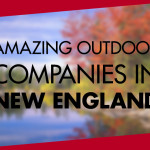 12 Amazing Outdoor Companies in New England