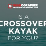 Is a Crossover Kayak For You?