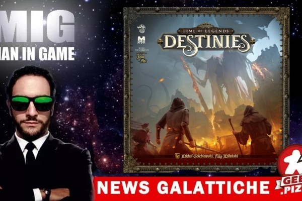 MIG News Galattiche: Time of Legends – Destinies