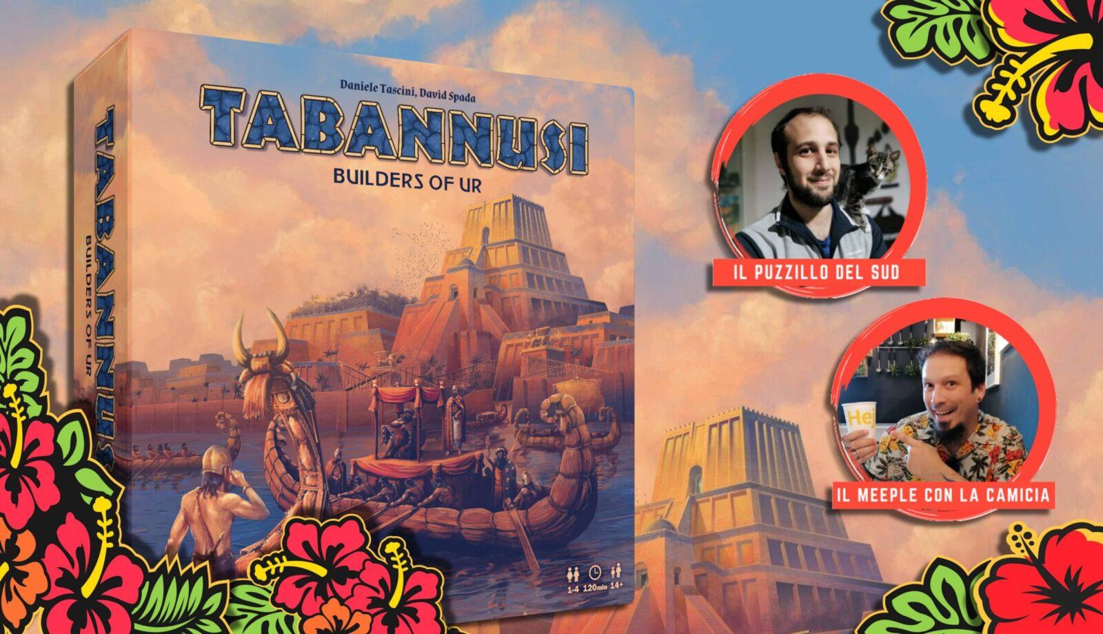 Tabannusi – I costruttori di Ur | Il mio parere con ospite il Puzzillo del Sud