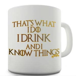 Twisted Envy I Drink And I Know Things Ceramic Mug