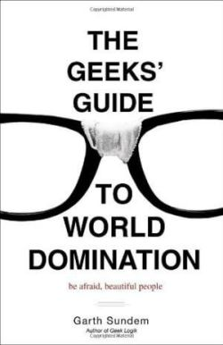 the-geeks-guide-to-world-domination-be-afraid-beautiful-people