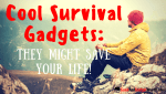Cool Survival Gadgets