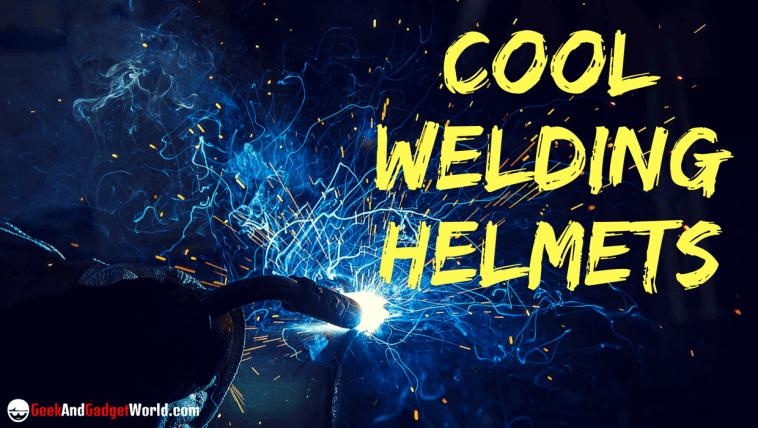 Cool Welding Helmets