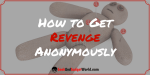 How To Get Revenge Anonymously