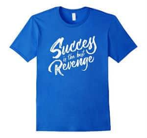 Success Is The Best Revenge T Shirt
