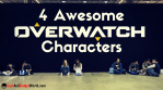 4 Awesome Overwatch Characters