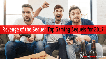 Revenge Of The Sequel Top Gaming Sequels For 2017