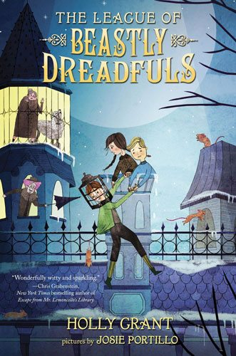 The League of Beastly Dreadfuls by Holly Grant, illustrated by Josie Portillo