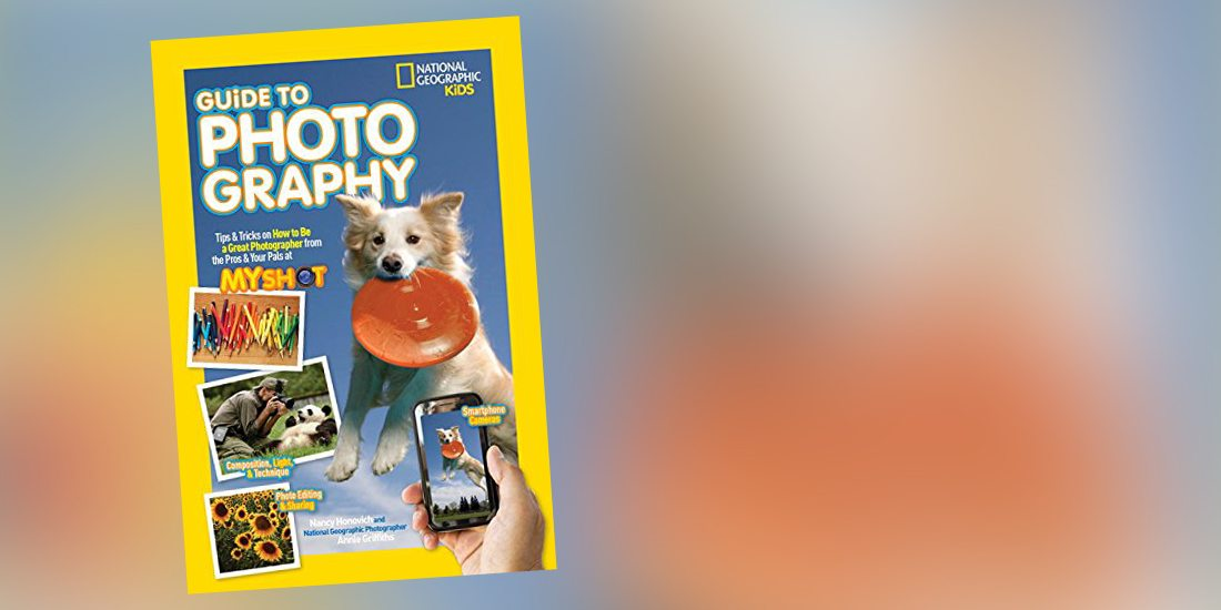 Book Review: 'National Geographic Kids: Guide to Photography'