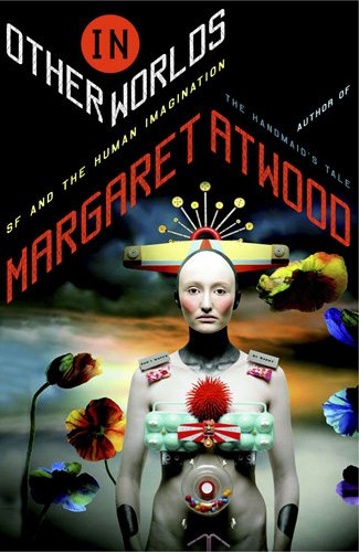 In Other Worlds: SF and the Imagination by Margaret Atwood