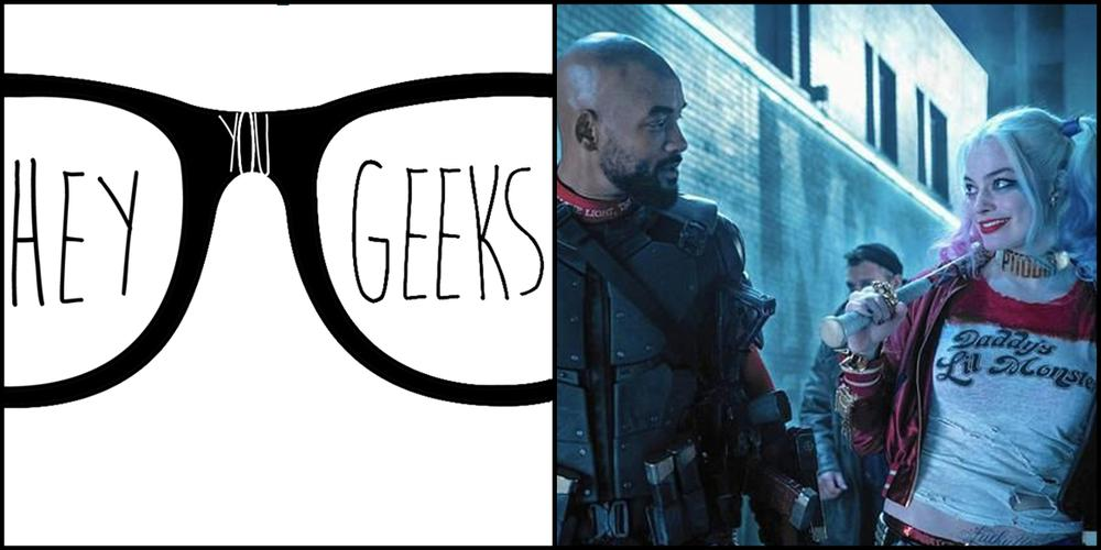 Hey You Geeks #54: The Bad Guys and Bad Choices of 'Suicide Squad'