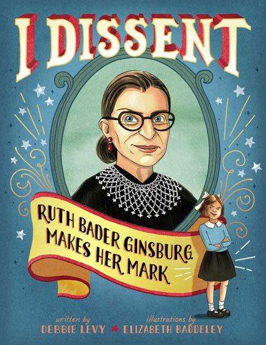 I Dissent: Ruth Bader Ginsburg