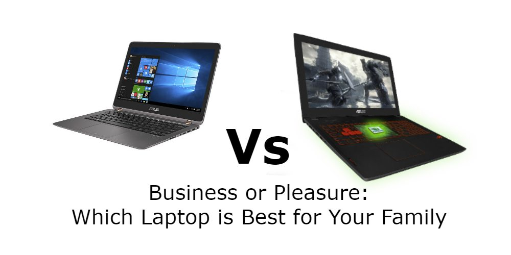 Business or Pleasure: Which Laptop Is Best for Your Family?