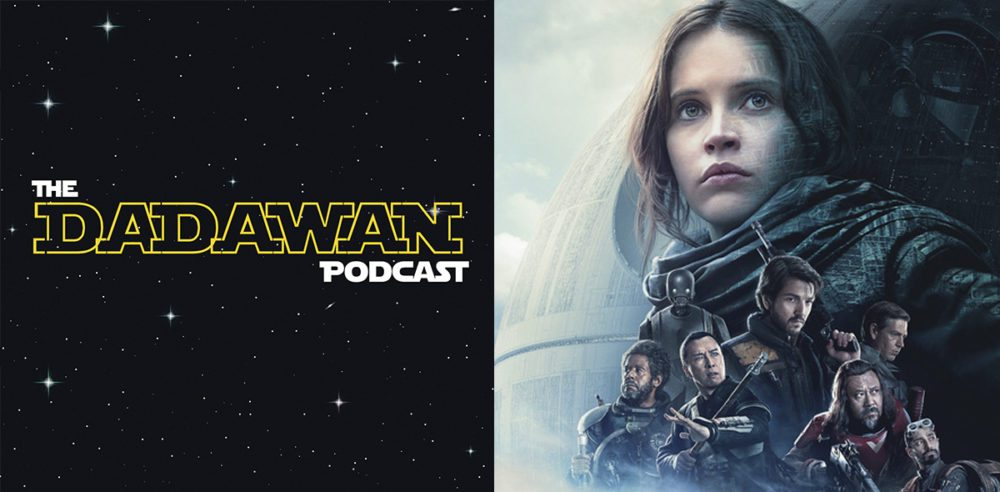 Dadawan #9: Our Full Review of 'Rogue One: A Star Wars Story'