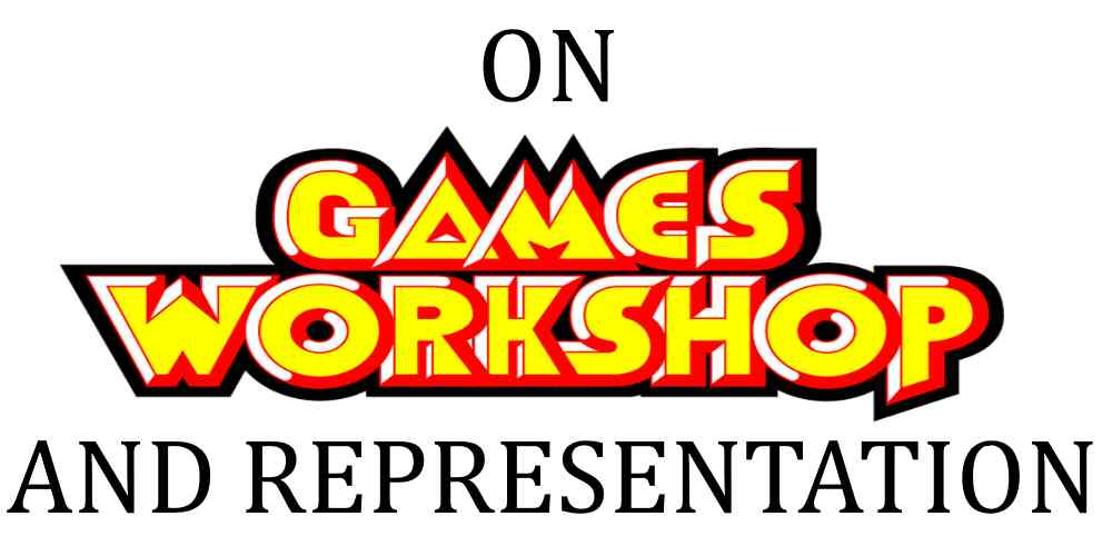 Games Workshop and Me: On Representation