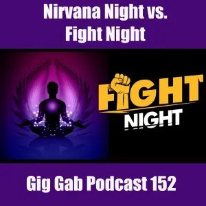 Nirvana Night vs. Fight Night – Gig Gab Podcast 152