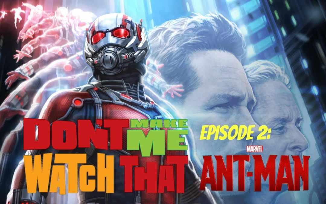 Don't Make Me Watch That! Episode 2: Ant-Man