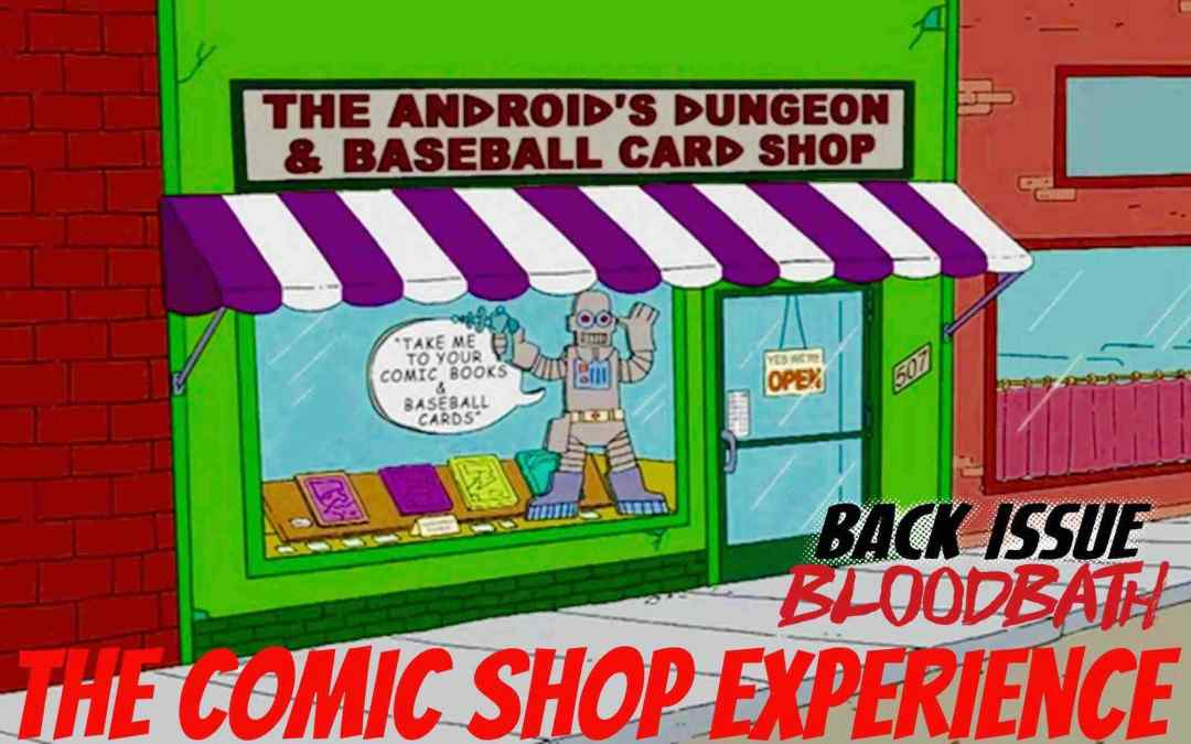 Back Issue Bloodbath Episode 83: The Comic Shop Experience