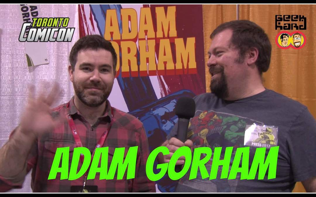 Geek Hard Presents: An Interview with Adam Gorham