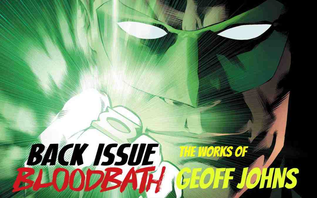 Back Issue Bloodbath Episode 87: The Works of Geoff Johns