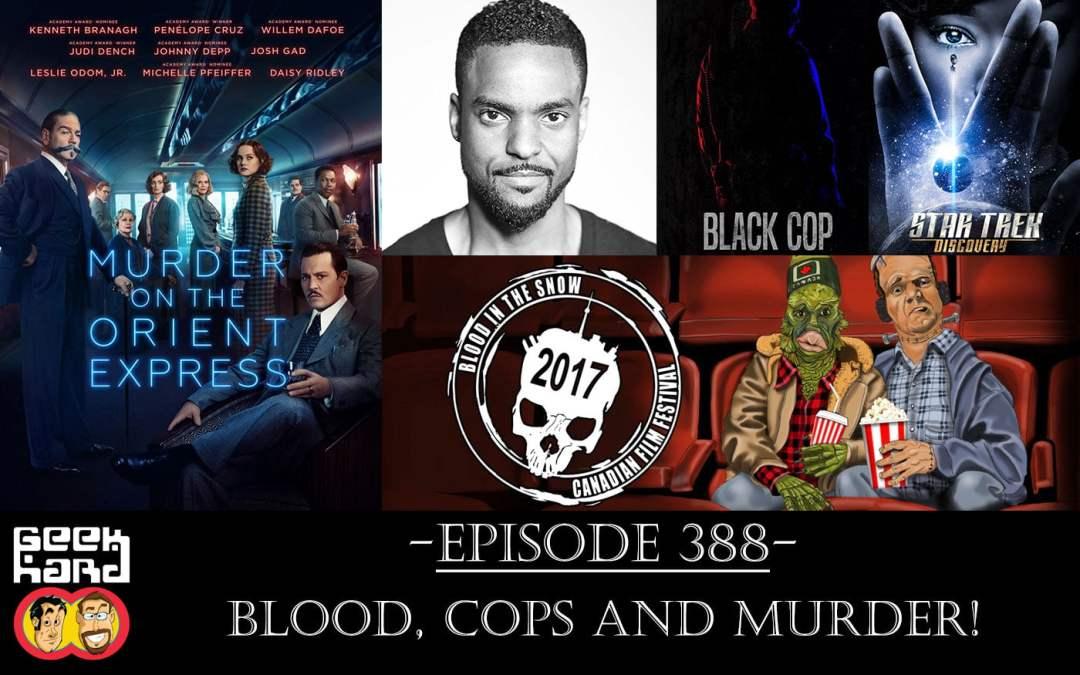 Geek Hard: Episode 388 – Blood, Cops and Murder!