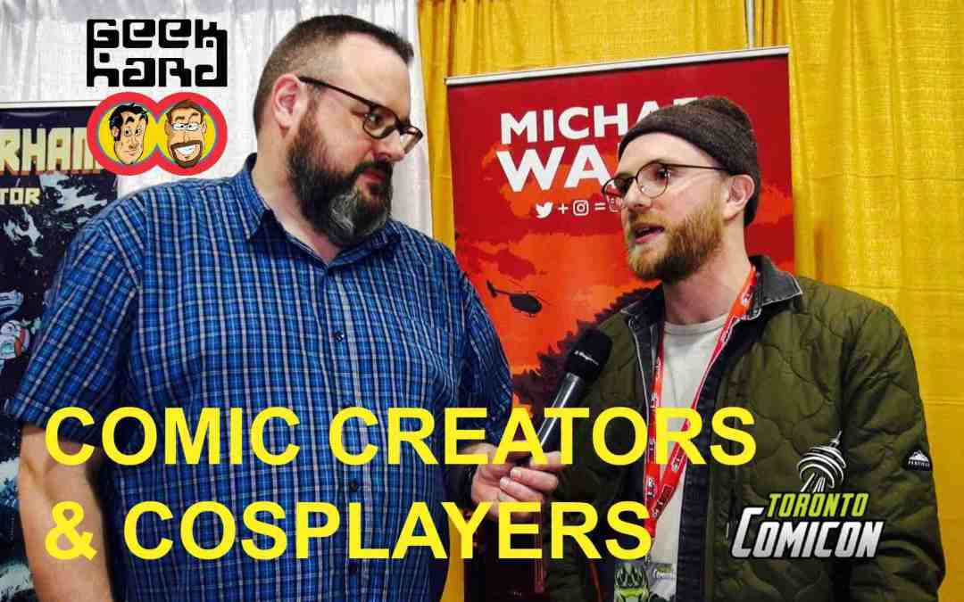 Geek Hard @ Toronto ComiCon 2018: Comic Creators and Cosplayers