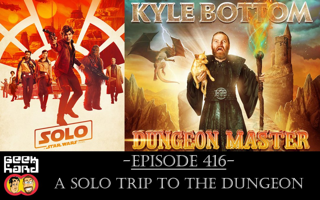 Geek Hard: Episode 416 – A Solo Trip to the Dungeon