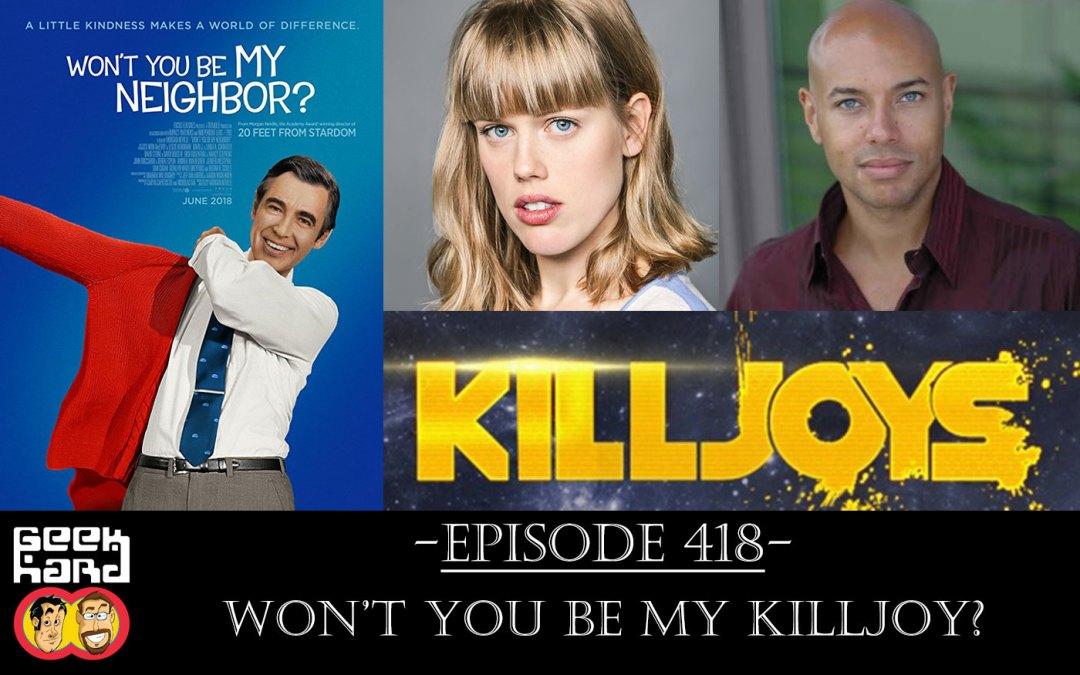 Geek Hard: Episode 418 – Won't You Be My Killjoy?