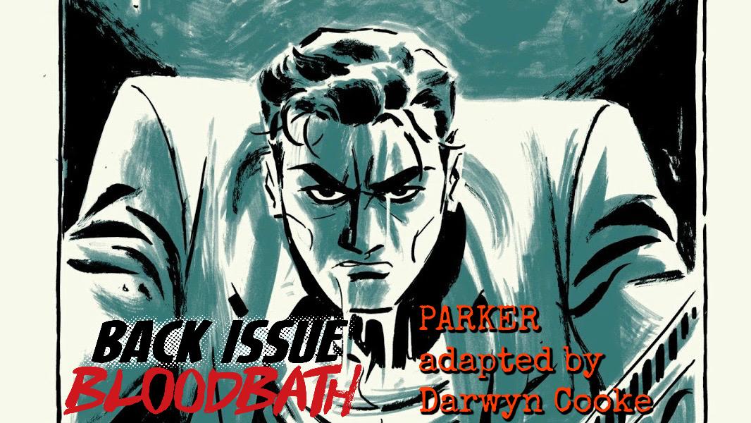 Back Issue Bloodbath Episode 140: Parker adapted by Darwyn Cooke