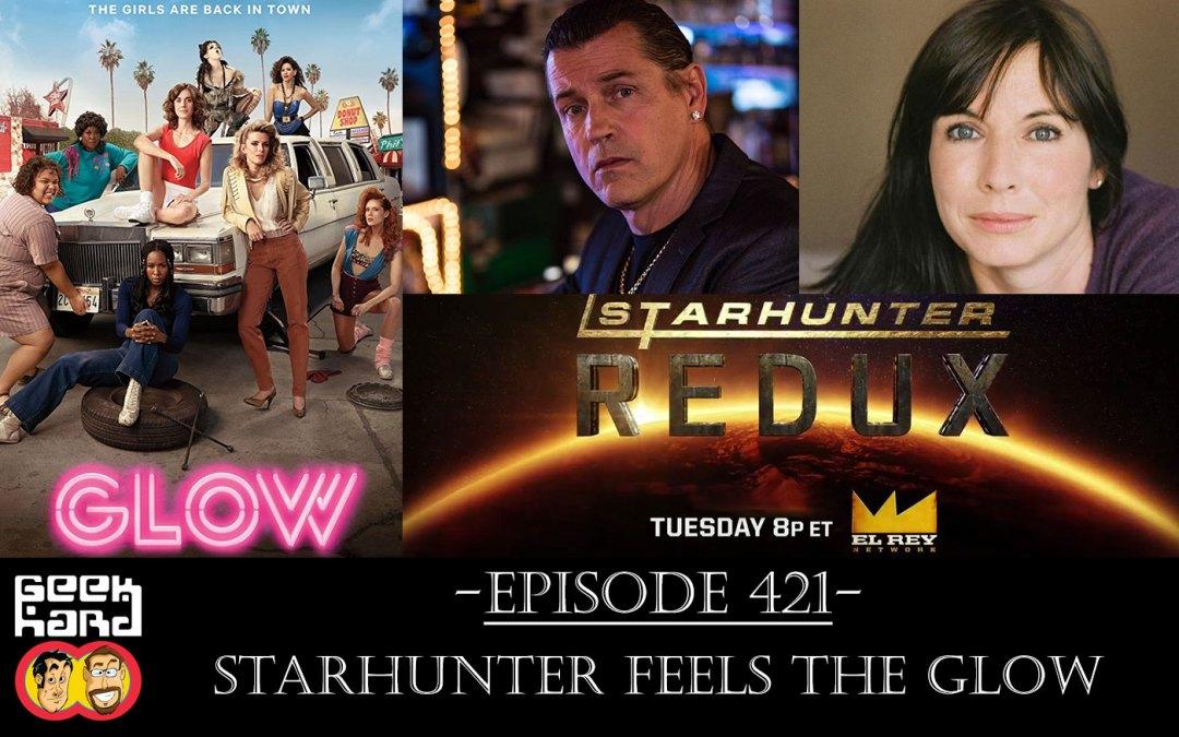 Geek Hard: Episode 421 – Starhunter Feels The Glow