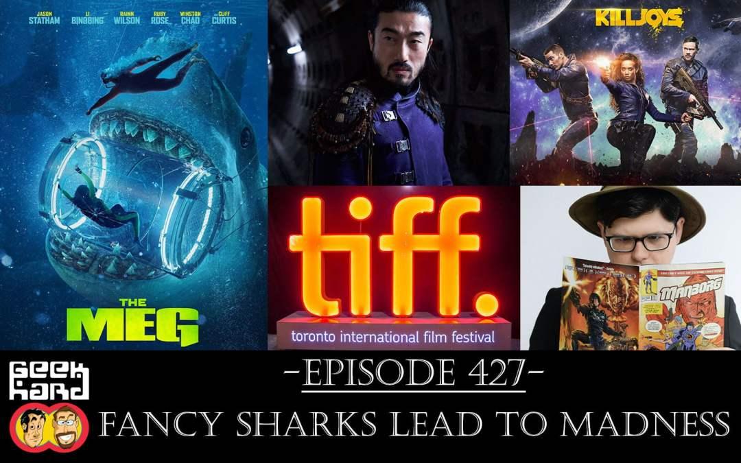 Geek Hard: Episode 427 – Fancy Sharks Lead to Madness