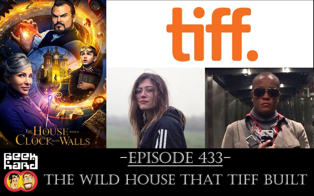 Geek Hard: Episode 433 – The Wild House that TIFF Built