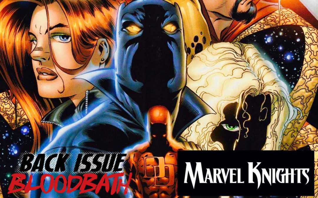 Back Issue Bloodbath 159: A Marvel Knights Retrospective!