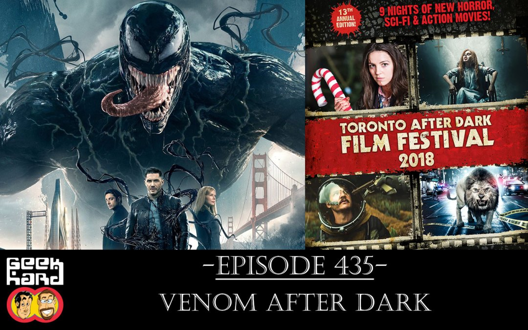 Geek Hard: Episode 435 – Venom After Dark
