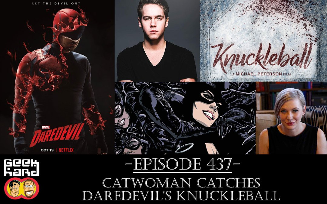 Geek Hard Episode 437 Catwoman Catches Daredevils Knuckleball