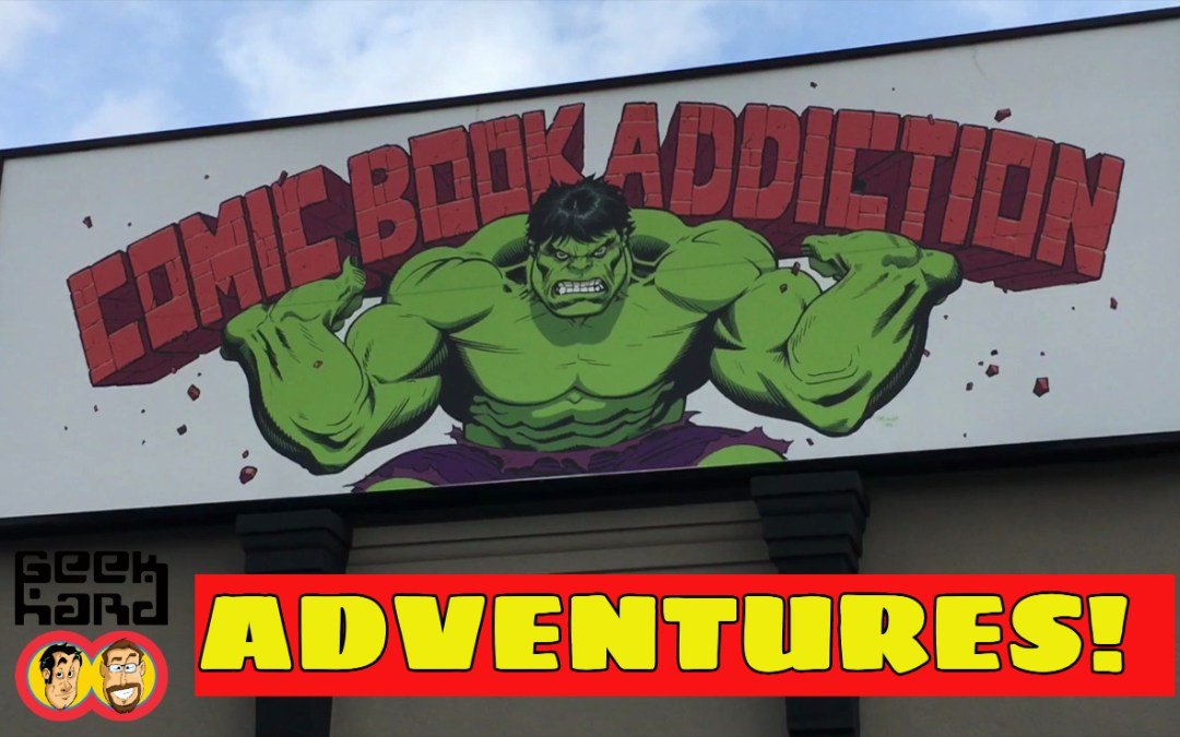 Geek Hard Adventures!: A Trip to Comic Book Addiction in Whitby!