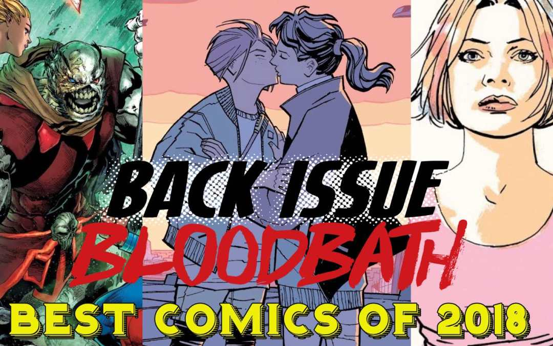 Back Issue Bloodbath Episode 165: The Best Comics of 2018