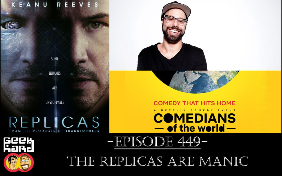 Geek Hard: Episode 449 – The Replicas are Manic
