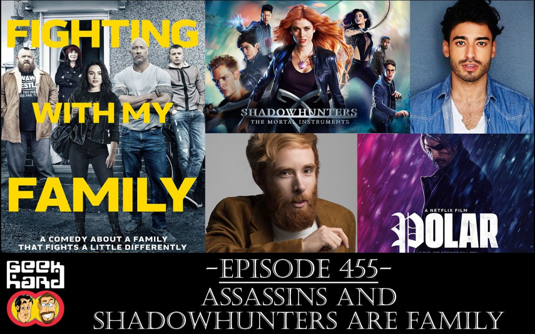 Geek Hard: Episode 455 – Assassins and Shadowhunters are Family