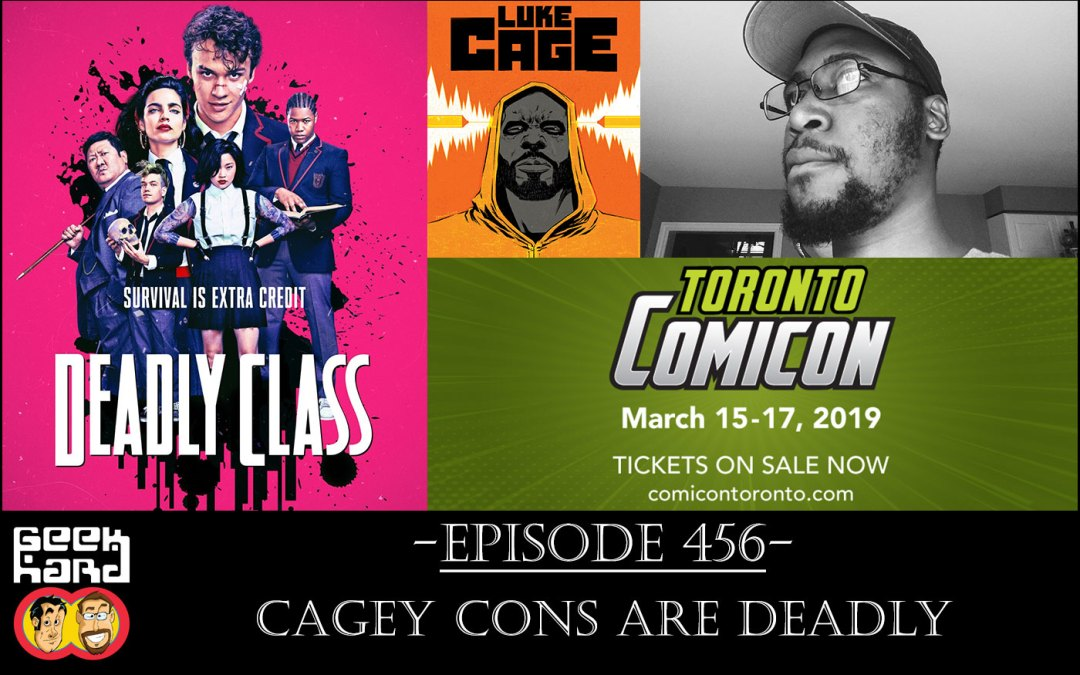 Geek Hard: Episode 456 – Cagey Cons are Deadly