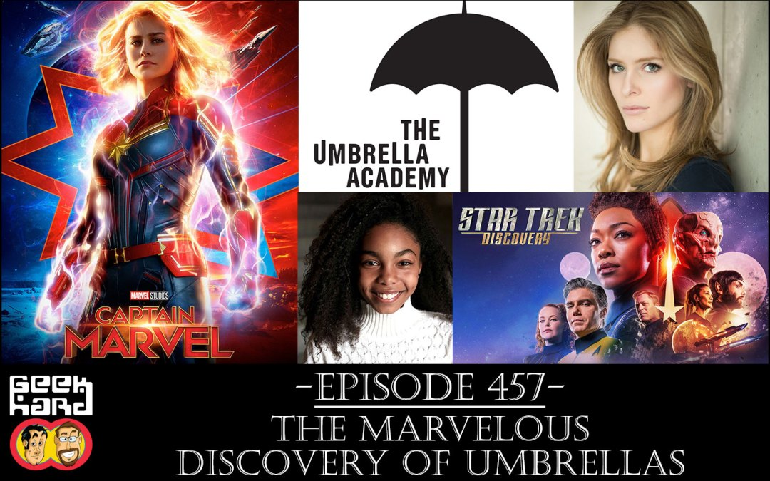 Geek Hard: Episode 457 – The Marvelous Discovery of Umbrellas