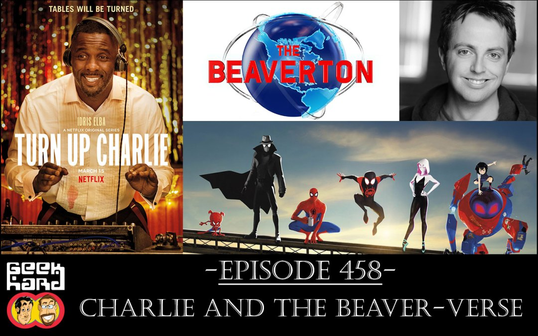 Geek Hard: Episode 458 – Charlie and the Beaver-Verse