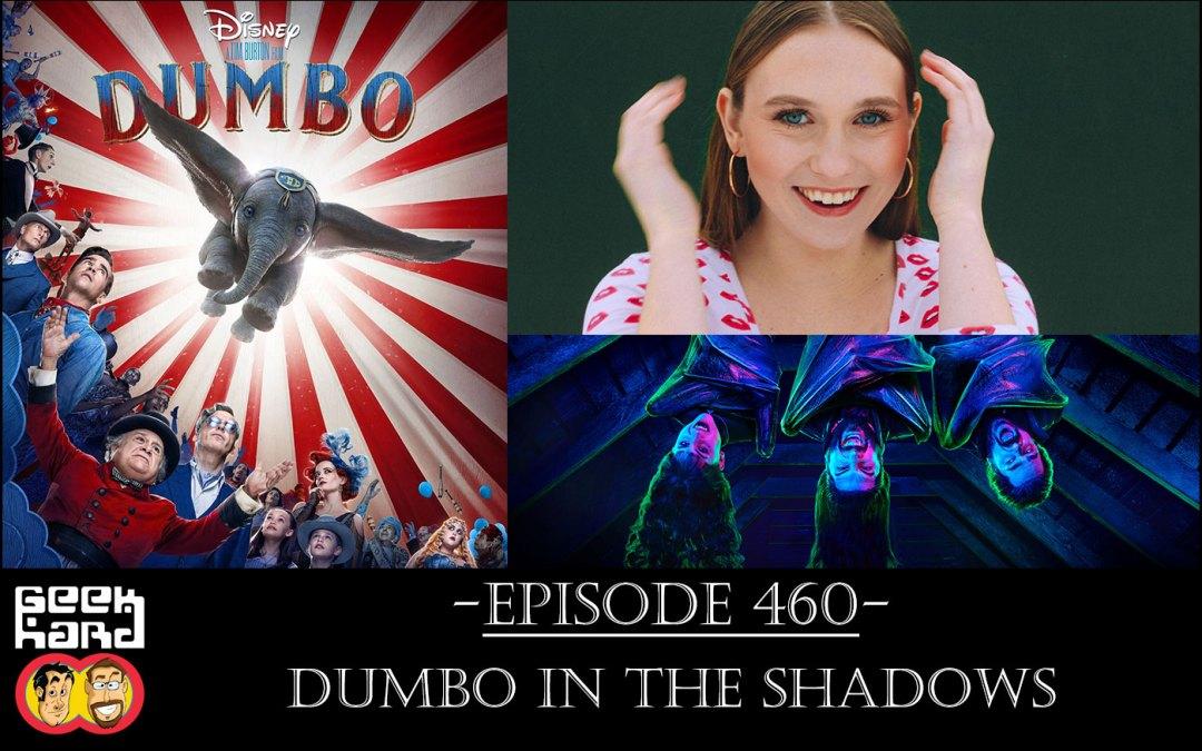 Geek Hard: Episode 460 – Dumbo in the Shadows