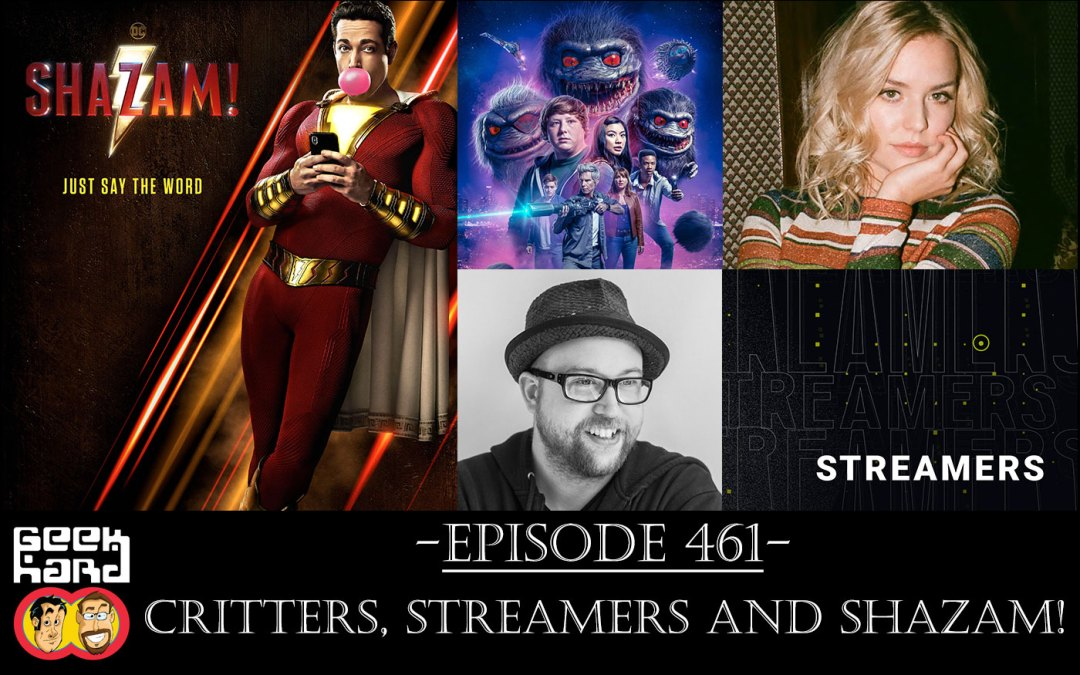Geek Hard: Episode 461 – Critters, Streamers and SHAZAM!
