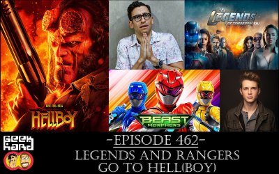 Geek Hard: Episode 462 – Legends and Rangers go to Hell(boy)
