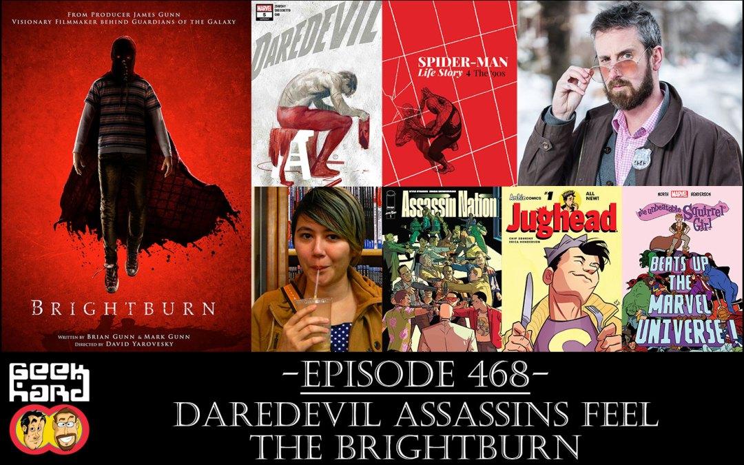 Geek Hard: Episode 468 – Daredevil Assassins feel the Brightburn
