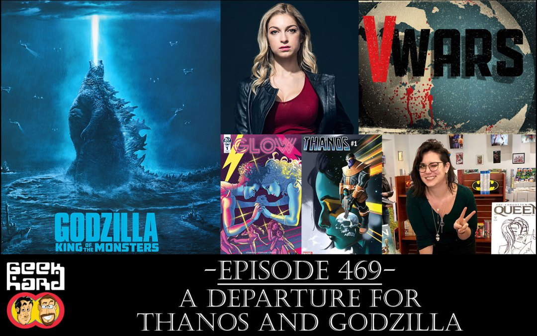 Geek Hard: Episode 469 – A Departure for Thanos and Godzilla